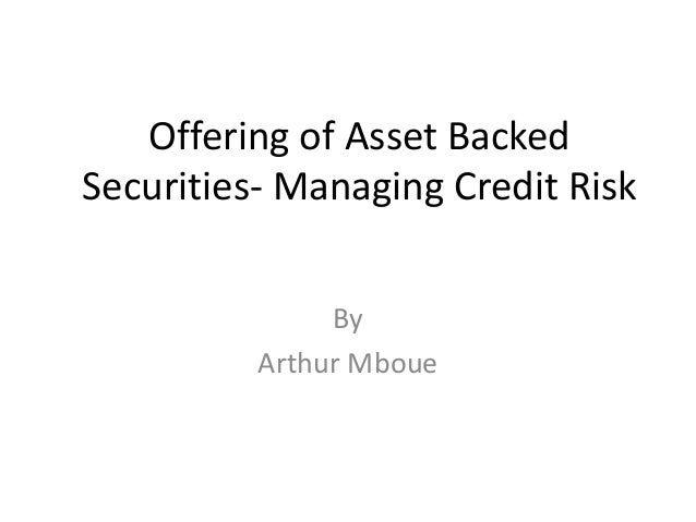Offering of Asset Backed Securities- Managing Credit Risk By Arthur Mboue