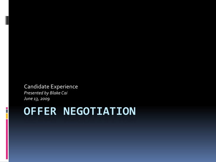 Offer Negotiation<br />Candidate Experience<br />Presented by Blake Cai<br />June 13, 2009<br />