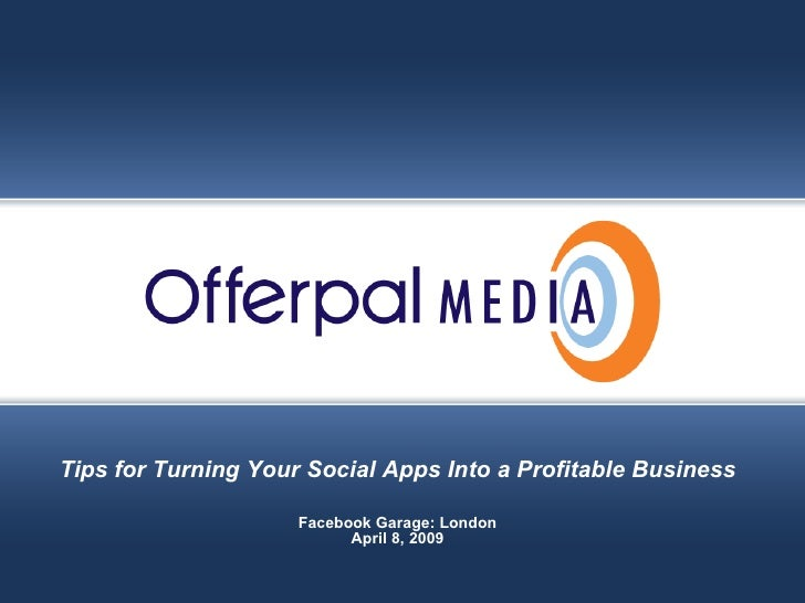 Slide title goes here… Offerpal Media Inc. Confidential Tips for Turning Your Social Apps Into a Profitable Business Faceb...