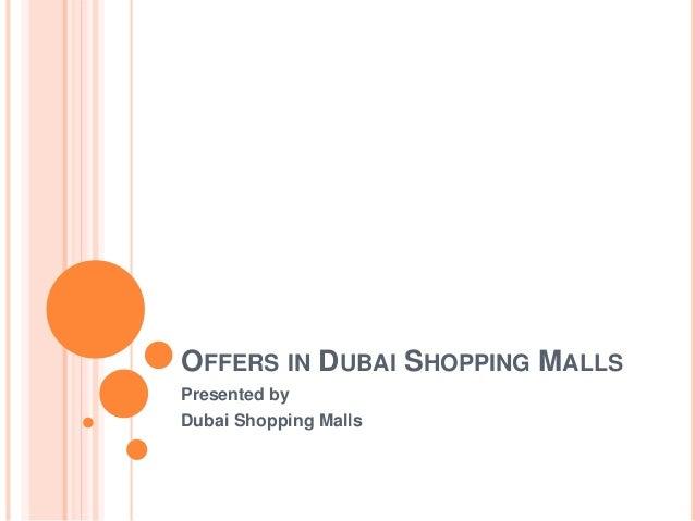 OFFERS IN DUBAI SHOPPING MALLS Presented by Dubai Shopping Malls