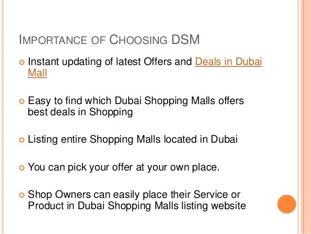 IMPORTANCE OF CHOOSING DSM  Instant updating of latest Offers and Deals in Dubai Mall  Easy to find which Dubai Shopping...