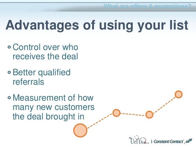 Control over who receives the deal Better qualified referrals Measurement of how many new customers the deal brought in Wh...