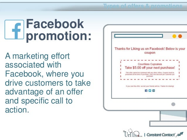A marketing effort associated with Facebook, where you drive customers to take advantage of an offer and specific call to ...