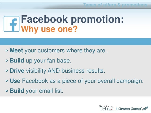 Types of offers & promotions Facebook promotion: Why use one? Meet your customers where they are. Build up your fan base. ...