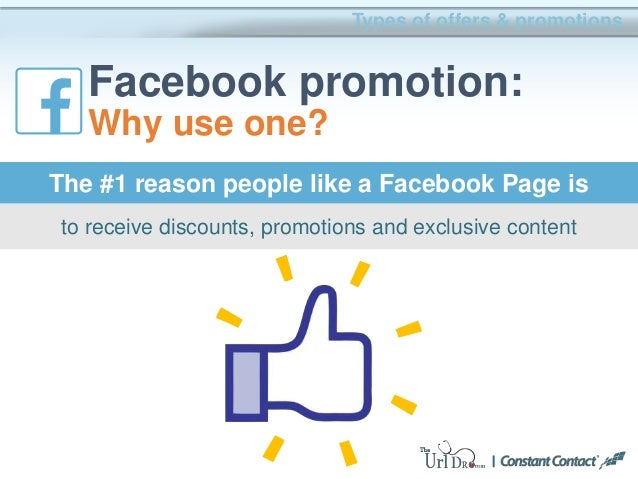 Types of offers & promotions Facebook promotion: Why use one? to receive discounts, promotions and exclusive content The #...