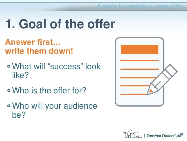 """5 steps to creating a great offer 1. Goal of the offer Answer first… write them down! What will """"success"""" look like? Who i..."""