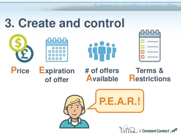 5 steps to creating a great offer 3. Create and control Price Expiration of offer # of offers Available Terms & Restrictio...