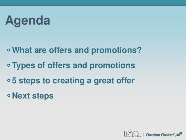 Agenda What are offers and promotions? Types of offers and promotions 5 steps to creating a great offer Next steps