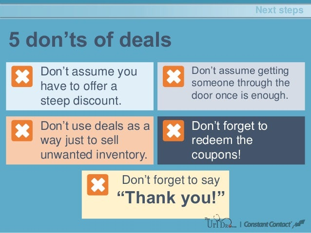Next steps 5 don'ts of deals Don't assume you have to offer a steep discount. Don't assume getting someone through the doo...
