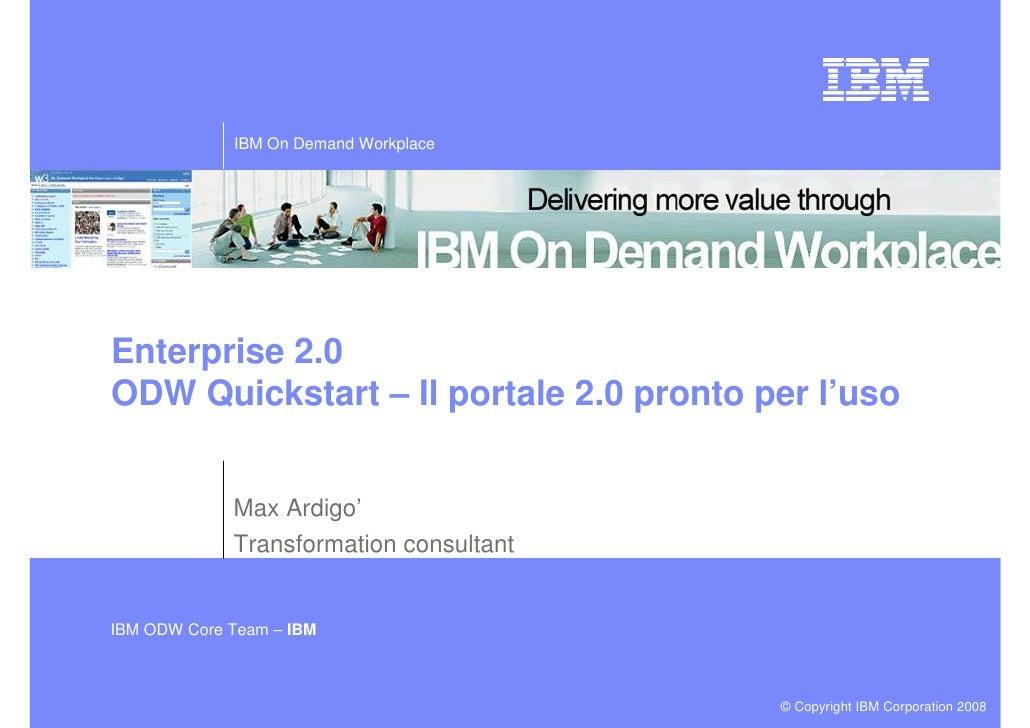 IBM On Demand Workplace     Enterprise 2.0 ODW Quickstart – Il portale 2.0 pronto per l'uso                               ...