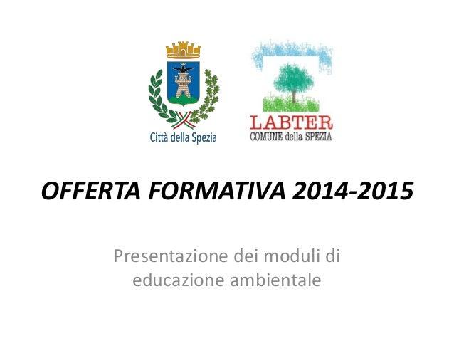 OFFERTA FORMATIVA 2014-2015  Presentazione dei moduli di educazione ambientale