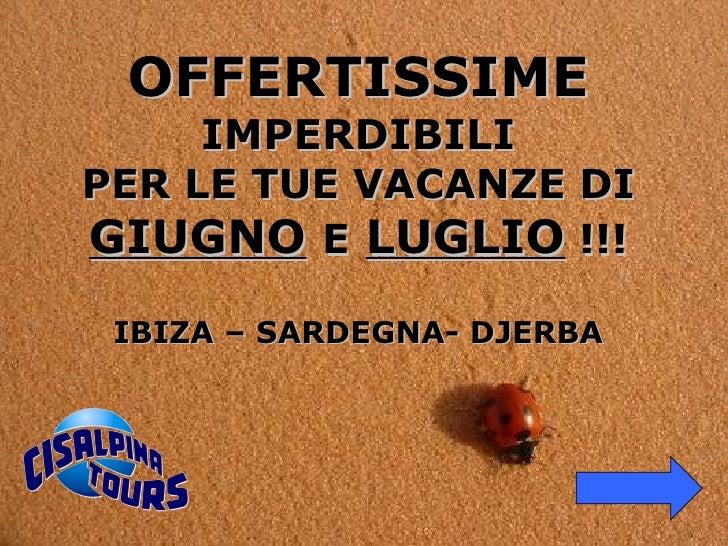 OFFERTISSIME  IMPERDIBILI PER LE TUE VACANZE DI  GIUGNO   E   LUGLIO  !!! IBIZA – SARDEGNA- DJERBA