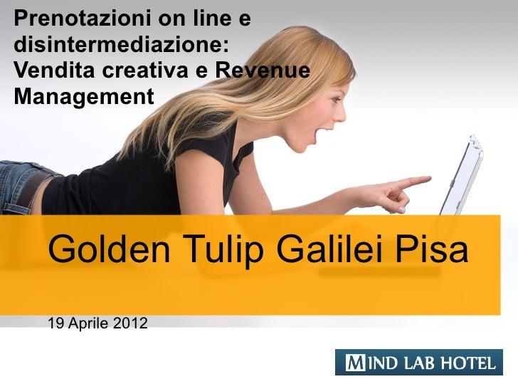 Prenotazioni on line edisintermediazione:Vendita creativa e RevenueManagement  Golden Tulip Galilei Pisa  19 Aprile 2012  ...