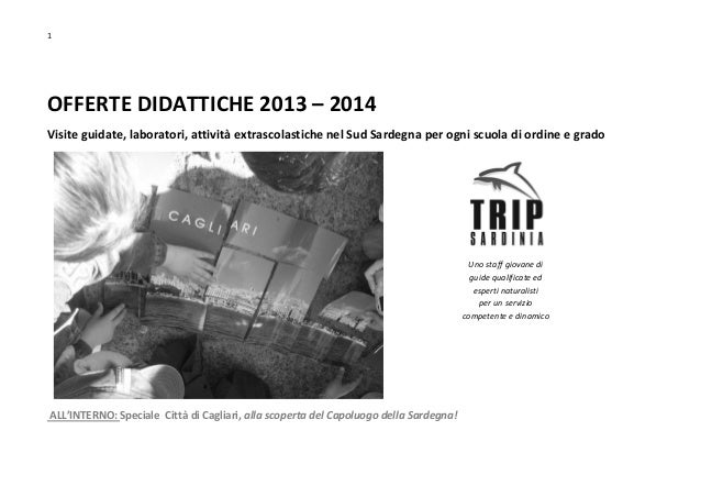 1 OFFERTE DIDATTICHE 2013 – 2014 Visite guidate, laboratori, attività extrascolastiche nel Sud Sardegna per ogni scuola di...