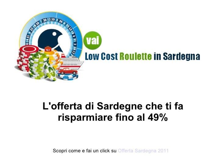 L'offerta di Sardegne che ti fa risparmiare fino al 49% Scopri come e fai un click su  Offerta Sardegna 2011