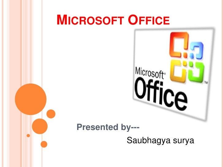 Microsoft Office<br />Presented by---<br />Saubhagya surya<br />