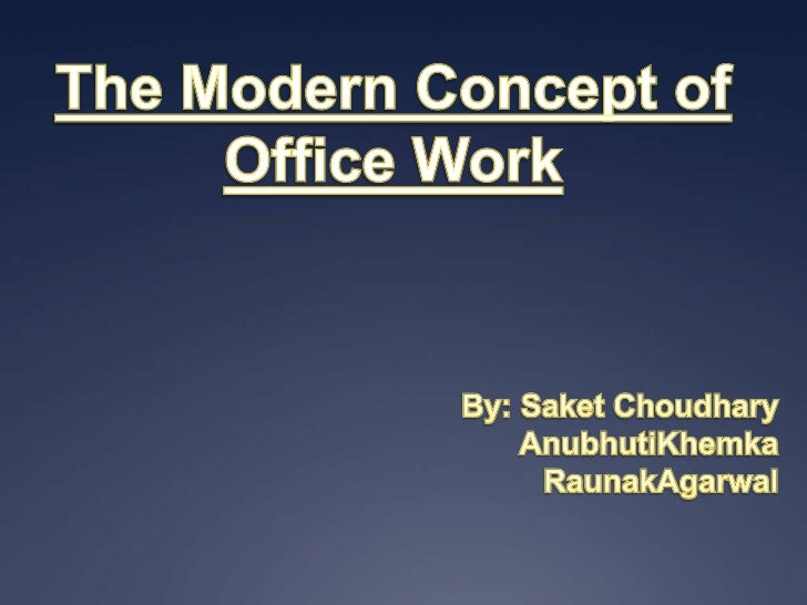 Contents1. Meaning of Office2. Object And Purpose of Office3. Office Work4. Characteristics of Office Work5. The Modern Co...