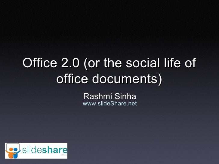 Office 2.0 (or the social life of office documents) Rashmi Sinha www.slideShare.net