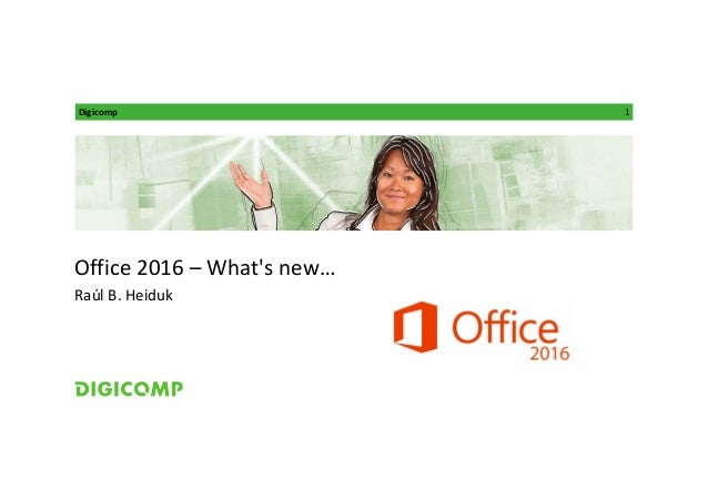Digicomp 1 Office2016– What's new… RaúlB.Heiduk