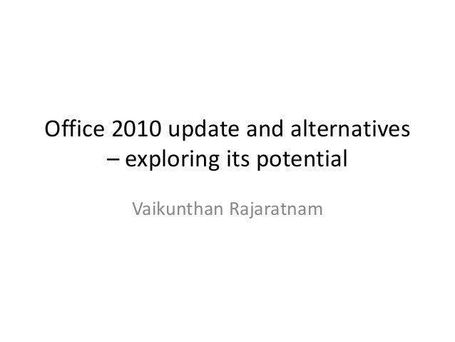 Office 2010 update and alternatives – exploring its potential Vaikunthan Rajaratnam