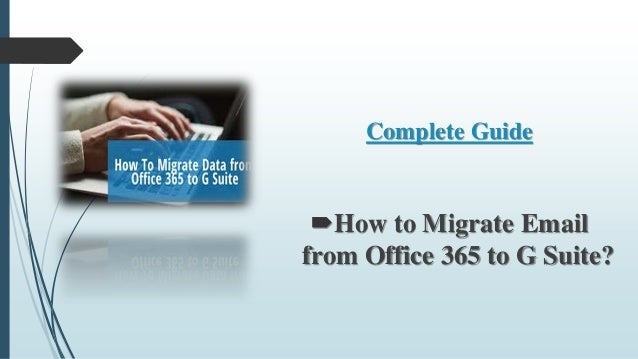 Complete Guide How to Migrate Email from Office 365 to G Suite?
