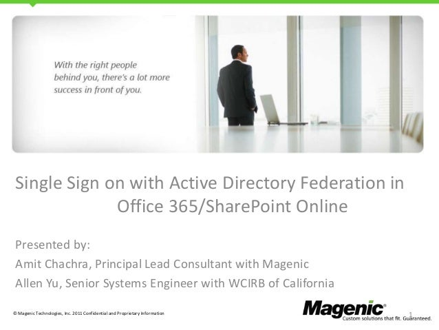 Single Sign on with Active Directory Federation in Office 365/SharePoint Online Presented by: Amit Chachra, Principal Lead...