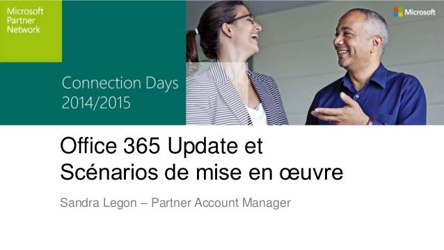 Office 365 Update et  Scénarios de mise en oeuvre  Sandra Legon – Partner Account Manager