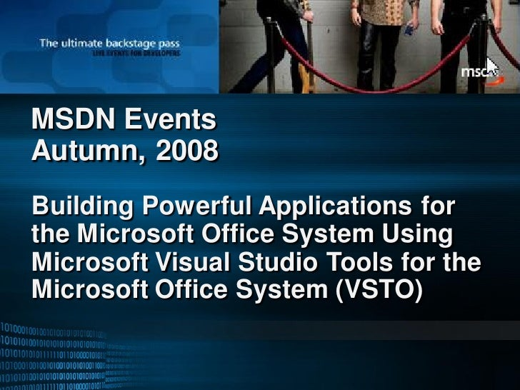 MSDN Events Autumn, 2008 Building Powerful Applications for the Microsoft Office System Using Microsoft Visual Studio Tool...