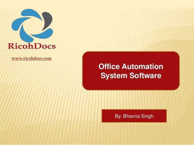 www.ricohdocs.com Office Automation System Software By: Bhavna Singh