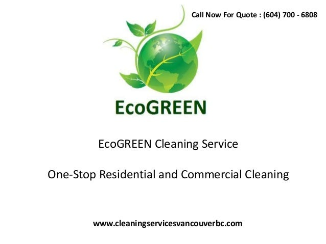 EcoGREEN Cleaning Service One-Stop Residential and Commercial Cleaning www.cleaningservicesvancouverbc.com Call Now For Qu...