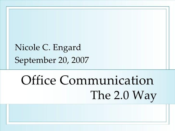 Office Communication  The 2.0 Way Nicole C. Engard September 20, 2007