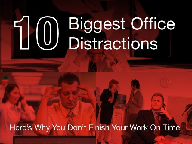 Biggest Office Distractions Here's Why You Don't Finish Your Work On Time