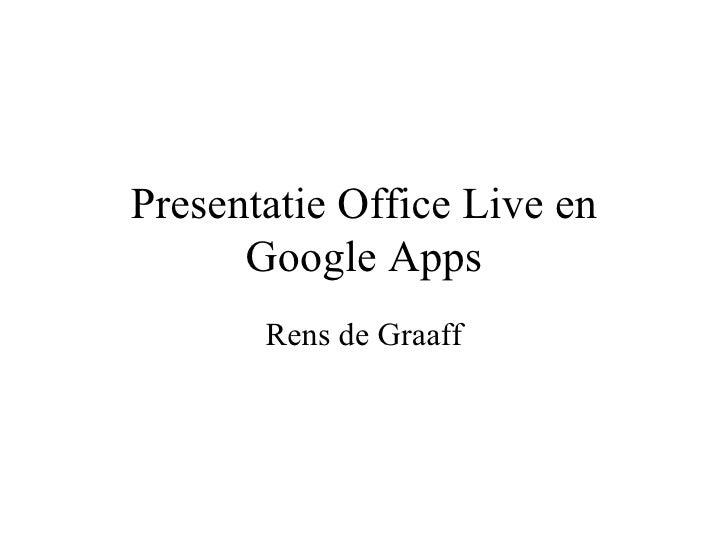 Presentatie Office Live en Google Apps Rens de Graaff