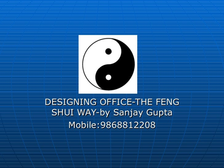 DESIGNING OFFICE-THE FENG SHUI WAY-by Sanjay Gupta Mobile:9868812208