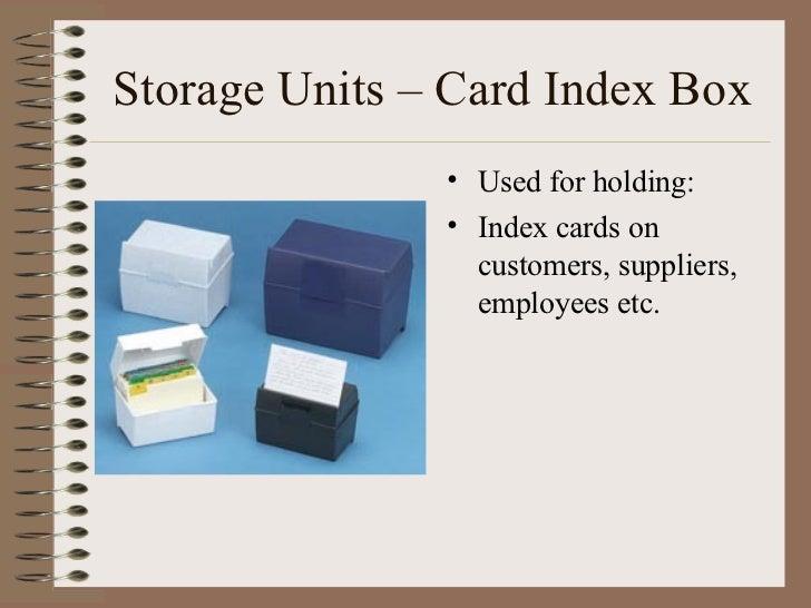 Storage Units – Card Index Box <ul><li>Used for holding: </li></ul><ul><li>Index cards on customers, suppliers, employees ...