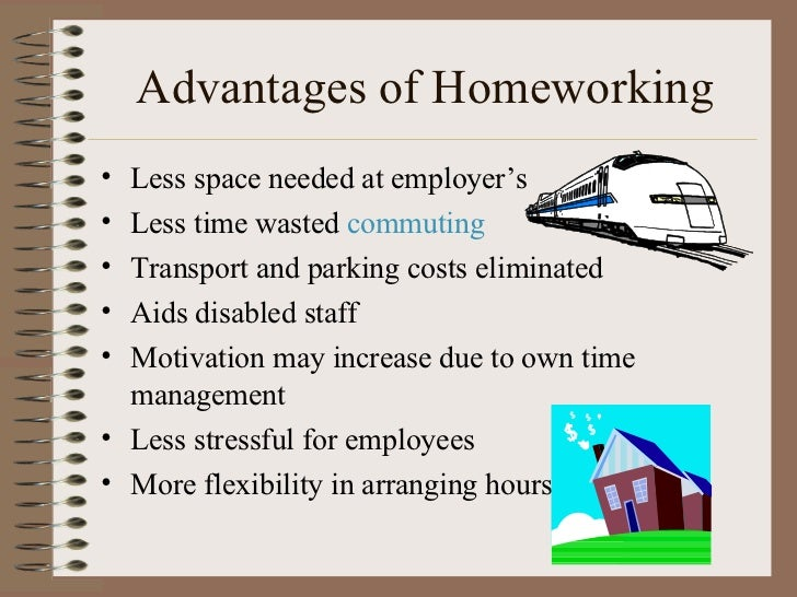 Advantages of Homeworking <ul><li>Less space needed at employer's </li></ul><ul><li>Less time wasted  commuting </li></ul>...