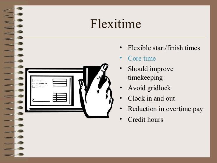 Flexitime <ul><li>Flexible start/finish times </li></ul><ul><li>Core time </li></ul><ul><li>Should improve timekeeping </l...