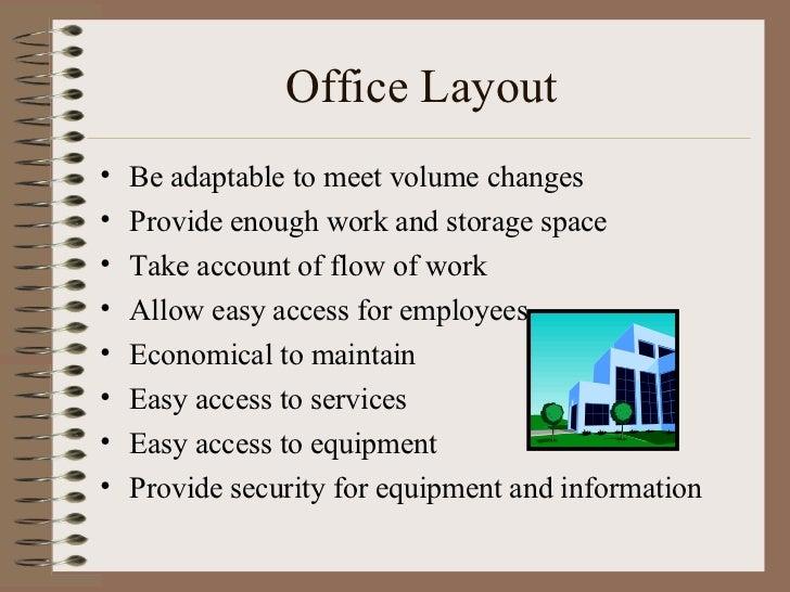 Office Layout <ul><li>Be adaptable to meet volume changes </li></ul><ul><li>Provide enough work and storage space </li></u...