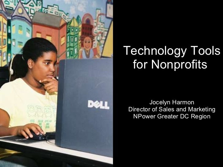 Technology Tools for Nonprofits  Jocelyn Harmon Director of Sales and Marketing NPower Greater DC Region