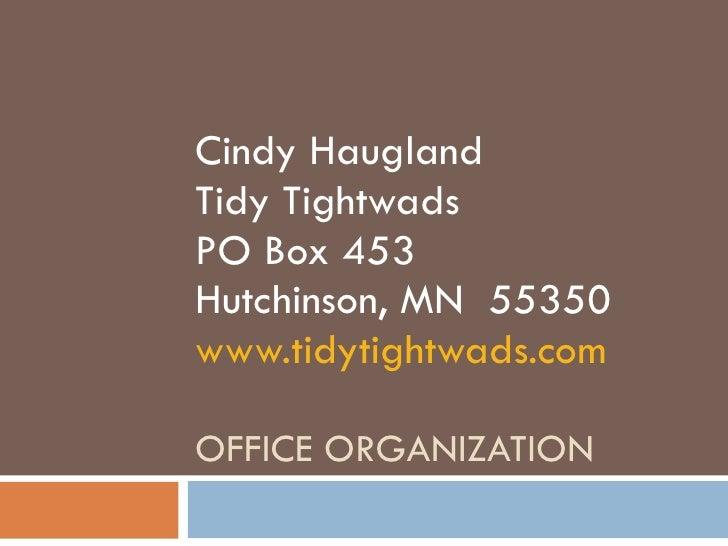 OFFICE ORGANIZATION Cindy Haugland Tidy Tightwads PO Box 453 Hutchinson, MN  55350 www.tidytightwads.com