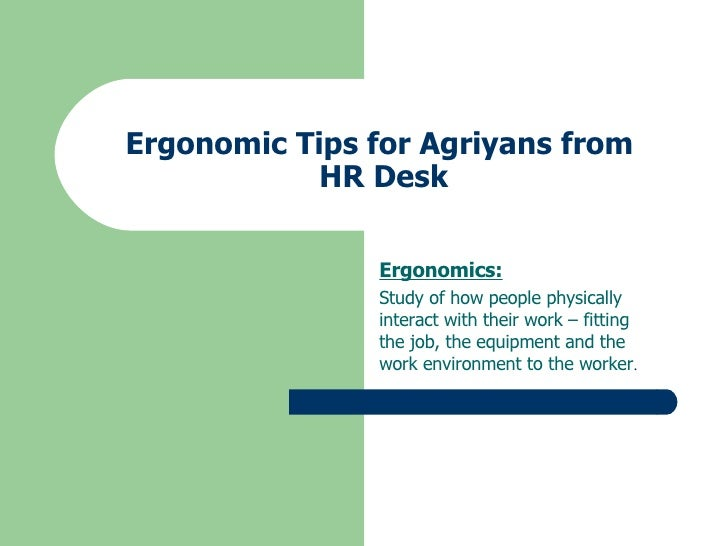 Ergonomic Tips for Agriyans from  HR Desk Ergonomics: Study of how people physically interact with their work – fitting th...