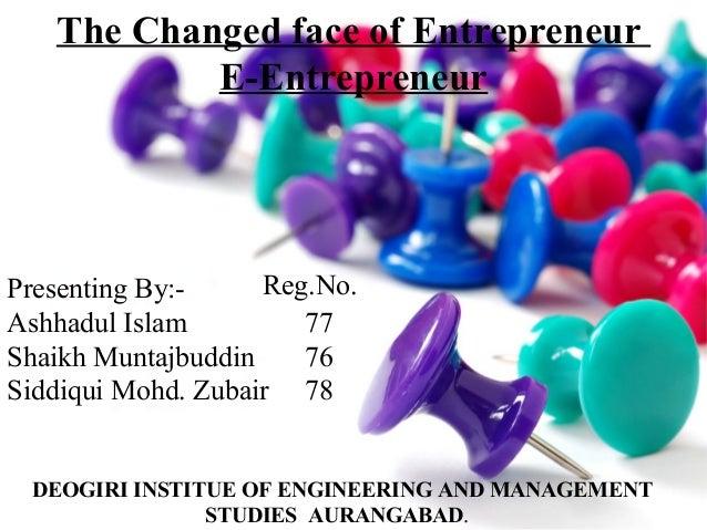The Changed face of Entrepreneur E-Entrepreneur  Reg.No. Presenting By:Ashhadul Islam 77 Shaikh Muntajbuddin 76 Siddiqui M...