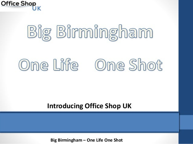Big Birmingham – One Life One Shot Introducing Office Shop UK