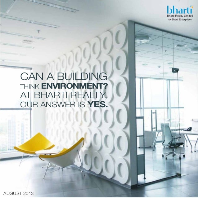AUGUST 2013 CAN A BUILDING THINK ENVIRONMENT? AT BHARTI REALTY, OUR ANSWER IS YES.