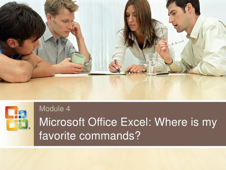 Module 4 Microsoft Office Excel: Where is my favorite commands?
