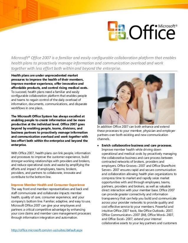 http://office.microsoft.com/en-us/suites/default.aspx Microsoft® Office 2007 is a familiar and easily configurable collabo...