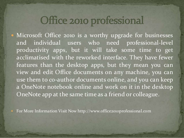  Microsoft Office 2010 is a worthy upgrade for businesses and individual users who need professional-level productivity a...