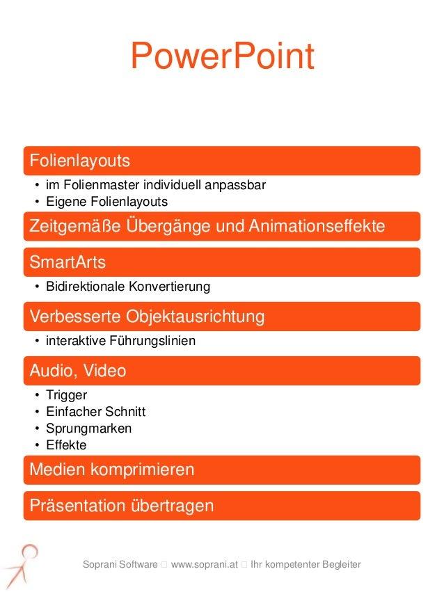 PowerPointFolienlayouts• im Folienmaster individuell anpassbar• Eigene FolienlayoutsZeitgemäße Übergänge und Animationseff...