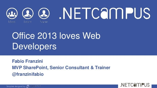 Office 2013 loves Web     Developers     Fabio Franzini     MVP SharePoint, Senior Consultant & Trainer     @franzinifabio...