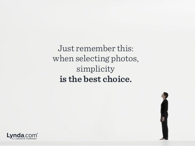 Just remember this: when selecting photos, simplicity is the best choice.